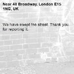 We have swept the street. Thank you for reporting it.-48 Broadway, London E15 1NG, UK