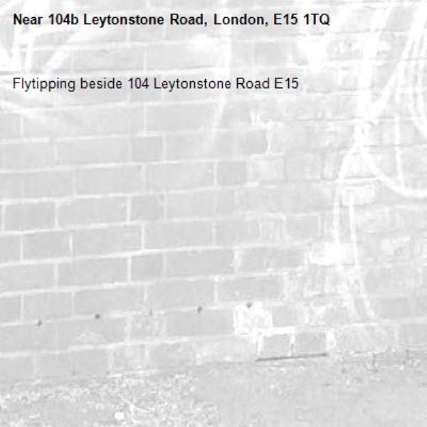 Flytipping beside 104 Leytonstone Road E15-104b Leytonstone Road, London, E15 1TQ