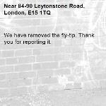 We have removed the fly-tip. Thank you for reporting it.-84-90 Leytonstone Road, London, E15 1TQ