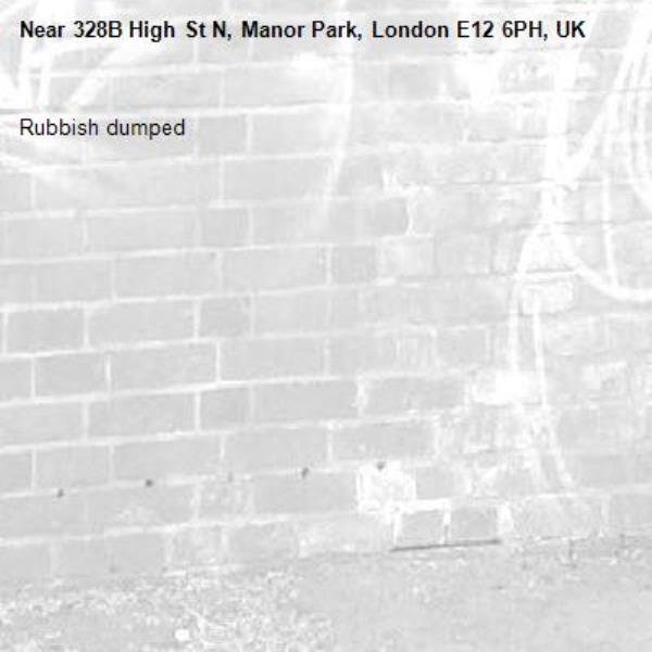 Rubbish dumped -328B High St N, Manor Park, London E12 6PH, UK