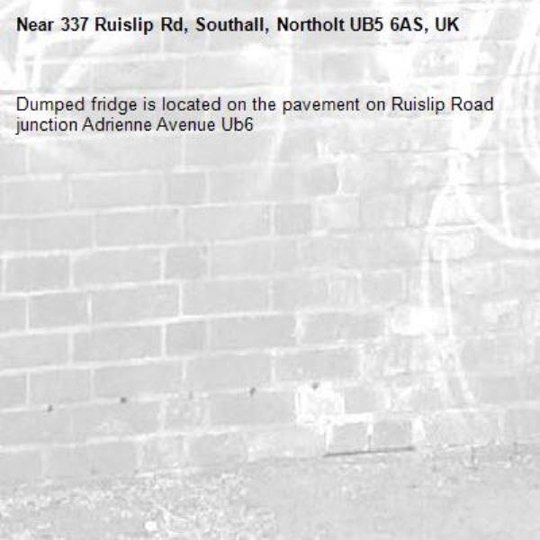 Dumped fridge is located on the pavement on Ruislip Road junction Adrienne Avenue Ub6 -337 Ruislip Rd, Southall, Northolt UB5 6AS, UK
