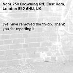 We have removed the fly-tip. Thank you for reporting it.-250 Browning Rd, East Ham, London E12 6NU, UK