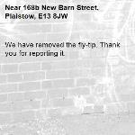 We have removed the fly-tip. Thank you for reporting it.-168b New Barn Street, Plaistow, E13 8JW