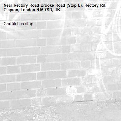 Graffiti bus stop -Rectory Road Brooke Road (Stop L), Rectory Rd, Clapton, London N16 7SD, UK