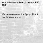 We have removed the fly-tip. Thank you for reporting it.-9 Dirleton Road, London, E15 3QQ