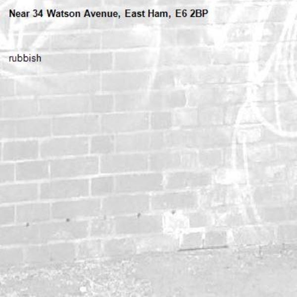 rubbish -34 Watson Avenue, East Ham, E6 2BP