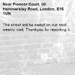 The street will be swept on our next weekly visit. Thankyou for reporting it.-Pioneer Court, 50 Hammersley Road, London, E16 1UN