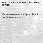 We have removed the fly-tip. Thank you for reporting it.-1b Macaulay Road, East Ham, E6 3BD