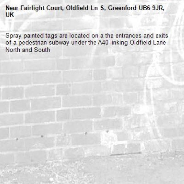 Spray painted tags are located on a the entrances and exits of a pedestrian subway under the A40 linking Oldfield Lane North and South -Fairlight Court, Oldfield Ln S, Greenford UB6 9JR, UK