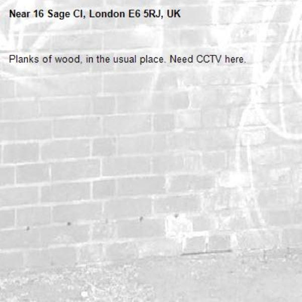 Planks of wood, in the usual place. Need CCTV here.-16 Sage Cl, London E6 5RJ, UK