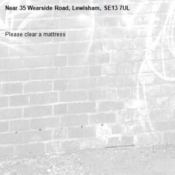 Please clear a mattress-35 Wearside Road, Lewisham, SE13 7UL