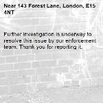 Further investigation is underway to resolve this issue by our enforcement team. Thank you for reporting it.-143 Forest Lane, London, E15 4NT