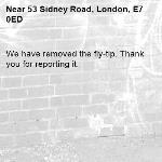 We have removed the fly-tip. Thank you for reporting it.-53 Sidney Road, London, E7 0ED
