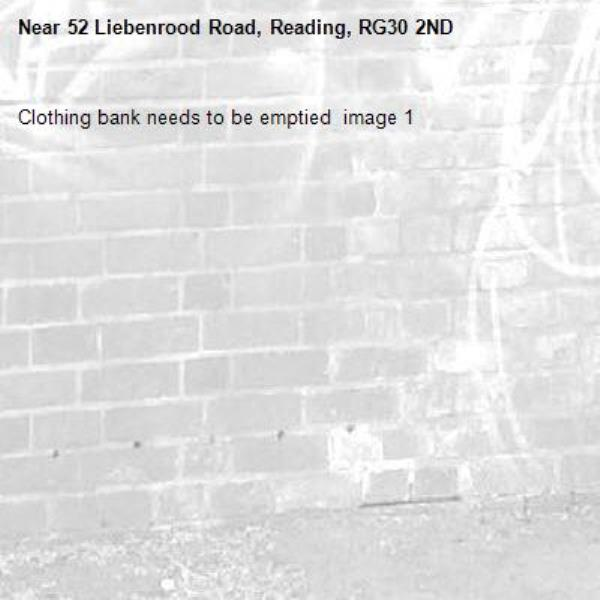 Clothing bank needs to be emptied  image 1-52 Liebenrood Road, Reading, RG30 2ND