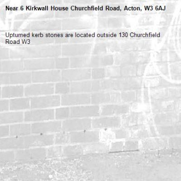 Upturned kerb stones are located outside 130 Churchfield Road W3-6 Kirkwall House Churchfield Road, Acton, W3 6AJ