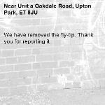 We have removed the fly-tip. Thank you for reporting it.-Unit a Oakdale Road, Upton Park, E7 8JU