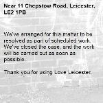We've arranged for this matter to be resolved as part of scheduled work. We've closed the case, and the work will be carried out as soon as possible.