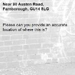 Please can you provide an accurate location of where this is? -80 Austen Road, Farnborough, GU14 8LG