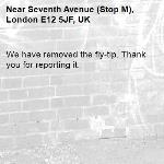 We have removed the fly-tip. Thank you for reporting it.-Seventh Avenue (Stop M), London E12 5JF, UK