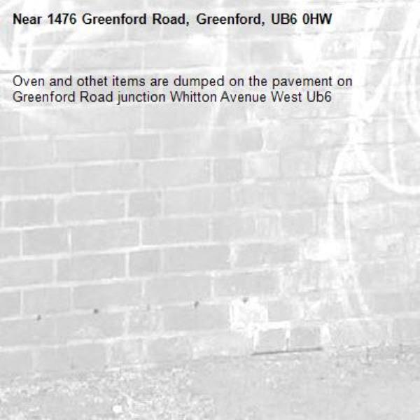 Oven and othet items are dumped on the pavement on Greenford Road junction Whitton Avenue West Ub6 -1476 Greenford Road, Greenford, UB6 0HW