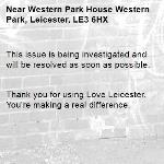 This issue is being investigated and will be resolved as soon as possible.   Thank you for using Love Leicester. You're making a real difference.  -Western Park House Western Park, Leicester, LE3 6HX