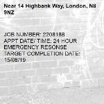 JOB NUMBER: 2208188 APPT DATE/ TIME: 24 HOUR EMERGENCY RESONSE TARGET COMPLETION DATE:  15/08/19-14 Highbank Way, London, N8 9NZ