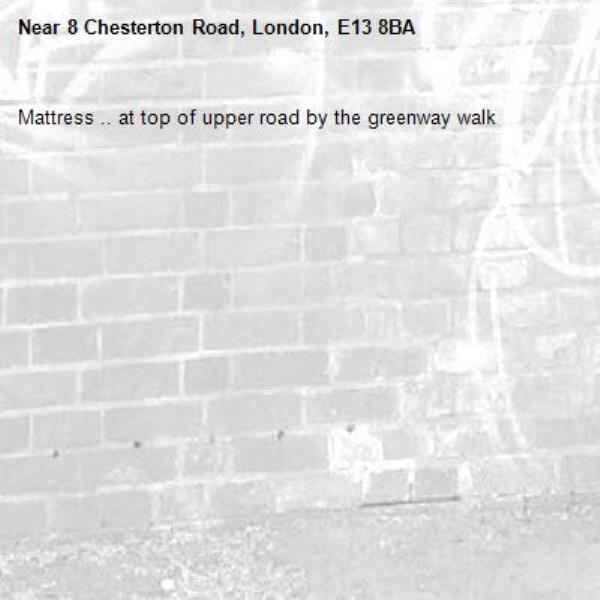 Mattress .. at top of upper road by the greenway walk -8 Chesterton Road, London, E13 8BA