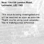 This issue is being investigated and will be resolved as soon as possible. Thank you for using Love Leicester. You're making a real difference. -154-156 London Road, Leicester, LE2 1ND