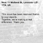 This issue has been resolved thanks to your reports. Together, we're making a real difference. Thank you.  -15 Midland St, Leicester LE1 1TG, UK