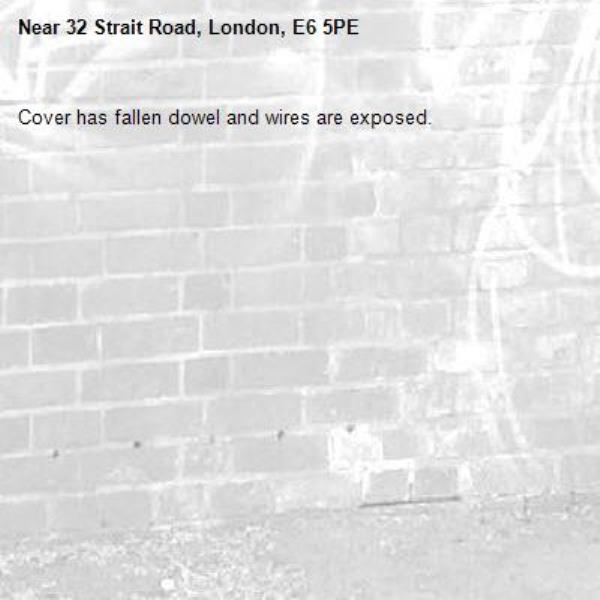 Cover has fallen dowel and wires are exposed. -32 Strait Road, London, E6 5PE