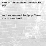 We have removed the fly-tip. Thank you for reporting it.-117 Essex Road, London, E12 6QX