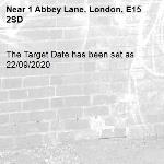 The Target Date has been set as 22/09/2020-1 Abbey Lane, London, E15 2SD