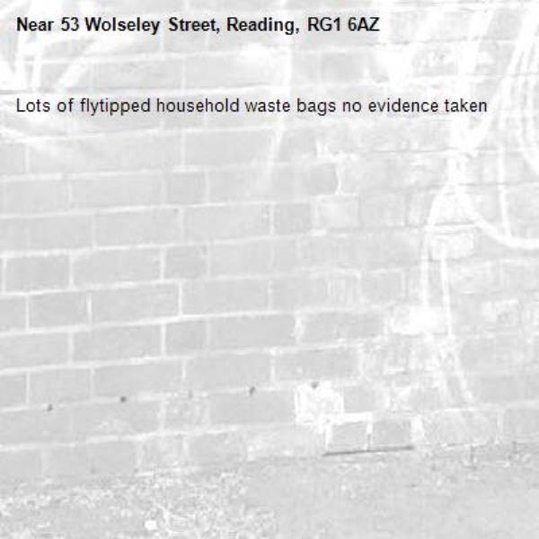 Lots of flytipped household waste bags no evidence taken -53 Wolseley Street, Reading, RG1 6AZ