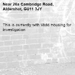 This is currently with Vivid Housing for investigation-26a Cambridge Road, Aldershot, GU11 3JY
