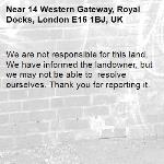 We are not responsible for this land. We have informed the landowner, but we may not be able to  resolve ourselves. Thank you for reporting it.-14 Western Gateway, Royal Docks, London E16 1BJ, UK