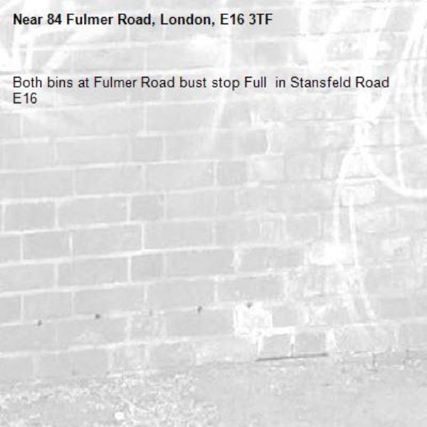 Both bins at Fulmer Road bust stop Full  in Stansfeld Road E16 -84 Fulmer Road, London, E16 3TF