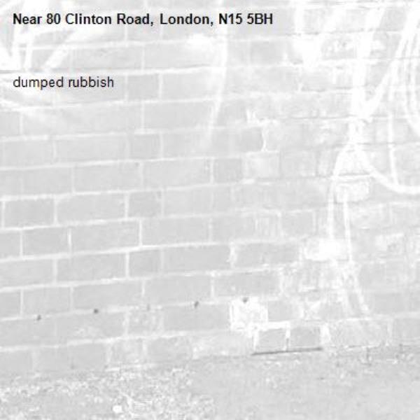 dumped rubbish -80 Clinton Road, London, N15 5BH