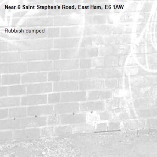 Rubbish dumped -6 Saint Stephen's Road, East Ham, E6 1AW