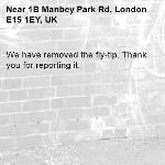 We have removed the fly-tip. Thank you for reporting it.-1B Manbey Park Rd, London E15 1EY, UK