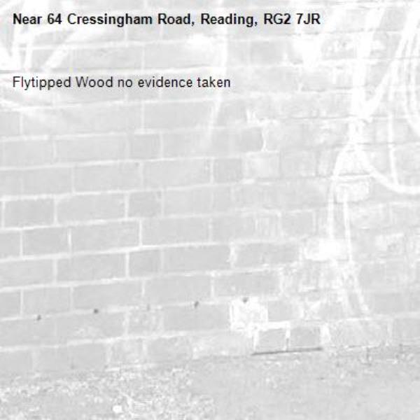 Flytipped Wood no evidence taken -64 Cressingham Road, Reading, RG2 7JR
