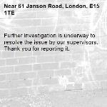 Further investigation is underway to resolve the issue by our supervisors. Thank you for reporting it.-61 Janson Road, London, E15 1TE