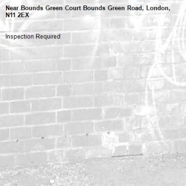 Inspection Required-Bounds Green Court Bounds Green Road, London, N11 2EX
