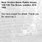 We have swept the street. Thank you for reporting it.-Golden Grove Public House, 146-148 The Grove, London, E15 1NS