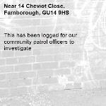 This has been logged for our community patrol officers to investigate -14 Cheviot Close, Farnborough, GU14 9HS