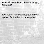 Your report has been logged on our system for the bin to be emptied.-67 Ively Road, Farnborough, GU14 0JP