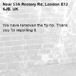 We have removed the fly-tip. Thank you for reporting it.-53A Rectory Rd, London E12 6JB, UK