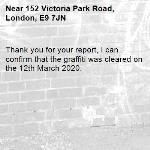Thank you for your report, I can confirm that the graffiti was cleared on the 12th March 2020.-152 Victoria Park Road, London, E9 7JN