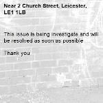 This issue is being investigate and will be resolved as soon as possible   Thank you -2 Church Street, Leicester, LE1 1LB