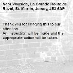 Thank you for bringing this to our attention.  An inspection will be made and the appropriate action will be taken.-Wayside, La Grande Route de Rozel, St. Martin, Jersey, JE3 6AP