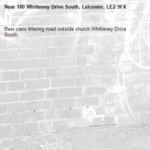 Beer cans littering road outside church Whitteney Drive South.-180 Whitteney Drive South, Leicester, LE2 9FX